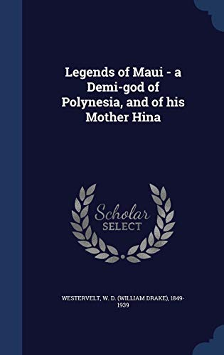 9781340115104: Legends of Maui - A Demi-God of Polynesia, and of His Mother Hina