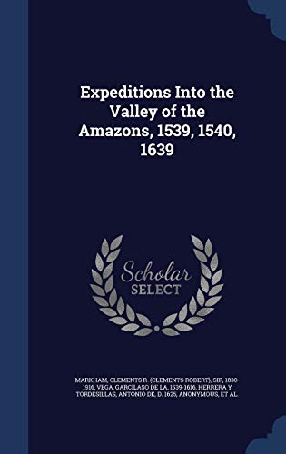 9781340118570: Expeditions Into the Valley of the Amazons, 1539, 1540, 1639