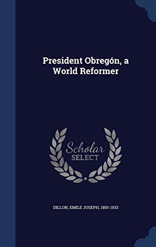 President Obregon, a World Reformer (Hardback): Emile Joseph Dillon