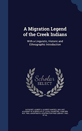 9781340121808: A Migration Legend of the Creek Indians: With a Linguistic, Historic and Ethnographic Introduction