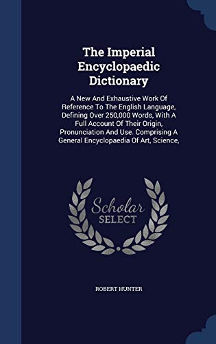 The Imperial Encyclopaedic Dictionary: A New And: Hunter, Robert