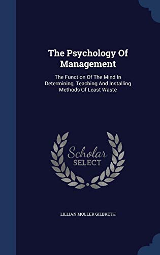 9781340124168: The Psychology Of Management: The Function Of The Mind In Determining, Teaching And Installing Methods Of Least Waste