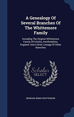 9781340125059: A Genealogy of Several Branches of the Whittemore Family: Including the Original Whittemore Family of Hitchin, Hertfordshire, England: And a Brief Lineage of Other Branches