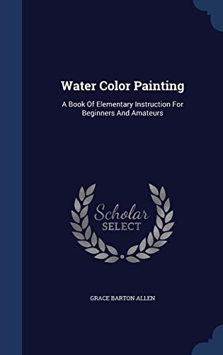 9781340126308: Water Color Painting: A Book of Elementary Instruction for Beginners and Amateurs