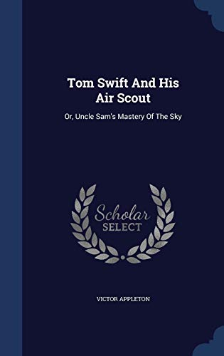 9781340126605: Tom Swift and His Air Scout: Or, Uncle Sam's Mastery of the Sky