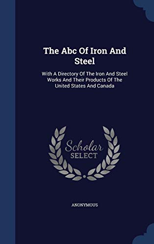 9781340127169: The ABC of Iron and Steel: With a Directory of the Iron and Steel Works and Their Products of the United States and Canada