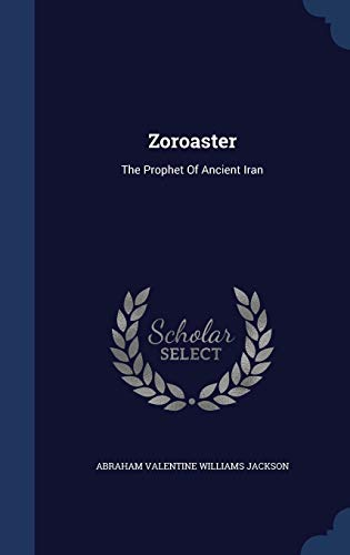 Zoroaster: The Prophet of Ancient Iran: Sagwan Press