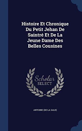 9781340127565: Histoire Et Chronique Du Petit Jehan de Saintre Et de La Jeune Dame Des Belles Cousines