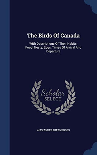 9781340128333: The Birds of Canada: With Descriptions of Their Habits, Food, Nests, Eggs, Times of Arrival and Departure