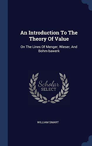 9781340128685: An Introduction To The Theory Of Value: On The Lines Of Menger, Wieser, And Bohm-bawerk