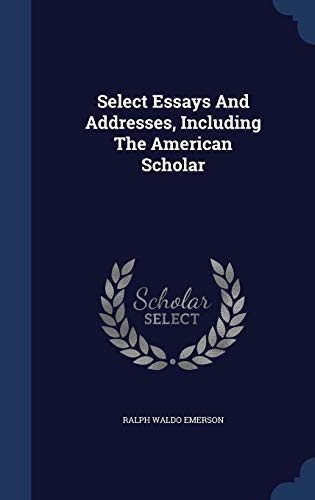 select essays and addresses including the american  9781340130084 select essays and addresses including the american scholar