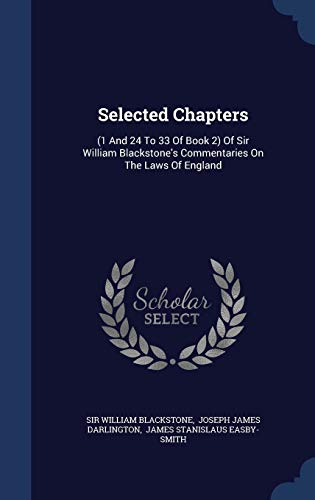 9781340130732: Selected Chapters: (1 and 24 to 33 of Book 2) of Sir William Blackstone's Commentaries on the Laws of England
