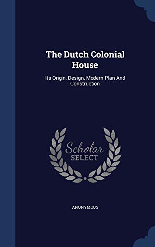 9781340132248: The Dutch Colonial House: Its Origin, Design, Modern Plan and Construction