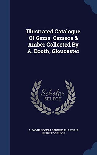 9781340132903: Illustrated Catalogue of Gems, Cameos & Amber Collected by A. Booth, Gloucester