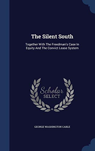 9781340134228: The Silent South: Together with the Freedman's Case in Equity and the Convict Lease System