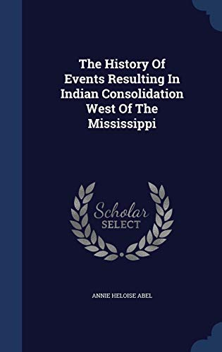 9781340135591: The History of Events Resulting in Indian Consolidation West of the Mississippi