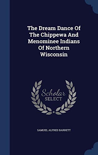 9781340136086: The Dream Dance of the Chippewa and Menominee Indians of Northern Wisconsin