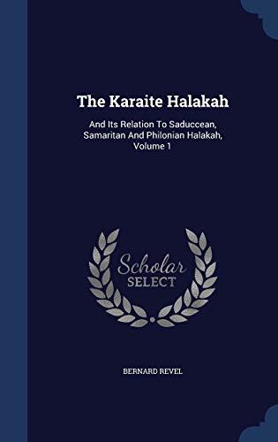 9781340136956: The Karaite Halakah: And Its Relation to Saduccean, Samaritan and Philonian Halakah, Volume 1