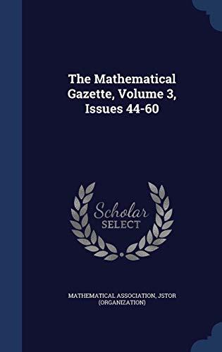 9781340139254: The Mathematical Gazette, Volume 3, Issues 44-60