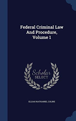 9781340139735: Federal Criminal Law and Procedure, Volume 1