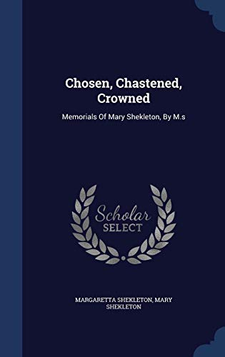 9781340140182: Chosen, Chastened, Crowned: Memorials of Mary Shekleton, by M.S