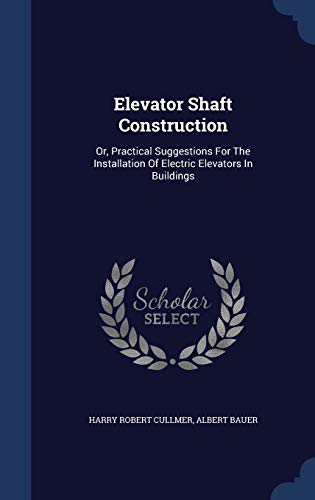 9781340140793: Elevator Shaft Construction: Or, Practical Suggestions for the Installation of Electric Elevators in Buildings