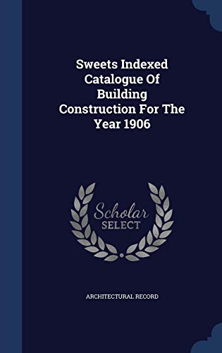 9781340144296: Sweets Indexed Catalogue of Building Construction for the Year 1906