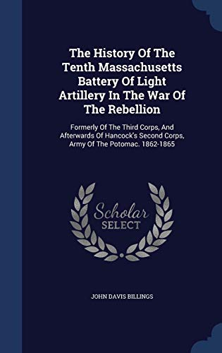 9781340145880: The History of the Tenth Massachusetts Battery of Light Artillery in the War of the Rebellion: Formerly of the Third Corps, and Afterwards of Hancock's Second Corps, Army of the Potomac. 1862-1865