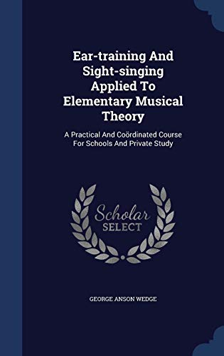 9781340147228: Ear-Training and Sight-Singing Applied to Elementary Musical Theory: A Practical and Coordinated Course for Schools and Private Study