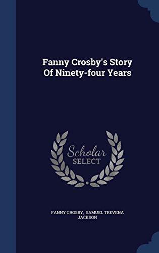 Fanny Crosby's Story of Ninety-Four Years: Fanny Crosby