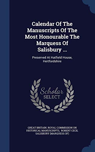 9781340147549: Calendar of the Manuscripts of the Most Honourable the Marquess of Salisbury .: Preserved at Hatfield House, Hertfordshire