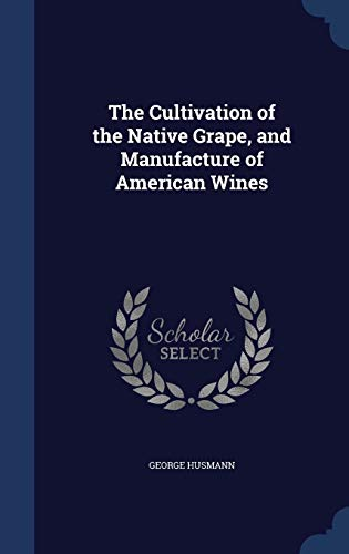 9781340148041: The Cultivation of the Native Grape, and Manufacture of American Wines