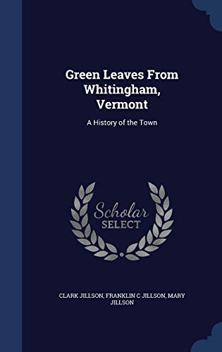 9781340149208: Green Leaves from Whitingham, Vermont: A History of the Town