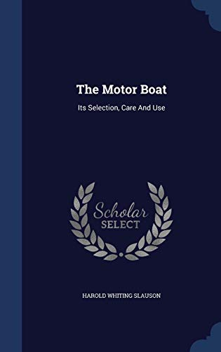 9781340150242: The Motor Boat: Its Selection, Care and Use