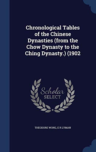 9781340151164: Chronological Tables of the Chinese Dynasties (from the Chow Dynasty to the Ching Dynasty.) (1902
