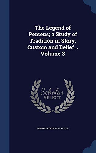 9781340151263: The Legend of Perseus; A Study of Tradition in Story, Custom and Belief .. Volume 3