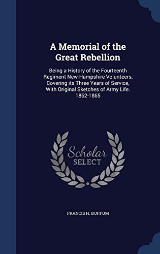 9781340151362: A Memorial of the Great Rebellion: Being a History of the Fourteenth Regiment New-Hampshire Volunteers, Covering Its Three Years of Service, with Original Sketches of Army Life. 1862-1865