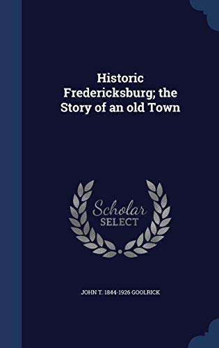 9781340152017: Historic Fredericksburg; The Story of an Old Town