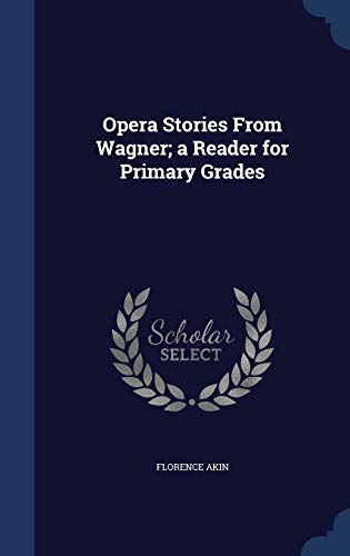 9781340154547: Opera Stories from Wagner; A Reader for Primary Grades