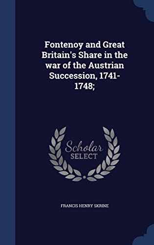9781340155971: Fontenoy and Great Britain's Share in the War of the Austrian Succession, 1741-1748;