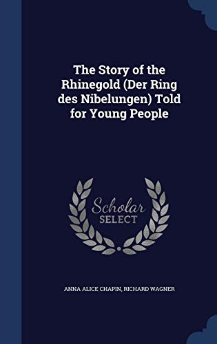 9781340156237: The Story of the Rhinegold (Der Ring Des Nibelungen) Told for Young People