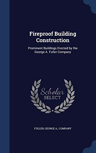 9781340159405: Fireproof Building Construction: Prominent Buildings Erected by the George A. Fuller Company