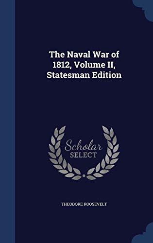 9781340160586: The Naval War of 1812, Volume II, Statesman Edition