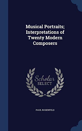 9781340161019: Musical Portraits; Interpretations of Twenty Modern Composers
