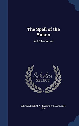 9781340163495: The Spell of the Yukon: And Other Verses