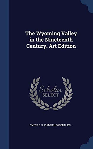 9781340169879: The Wyoming Valley in the Nineteenth Century. Art Edition