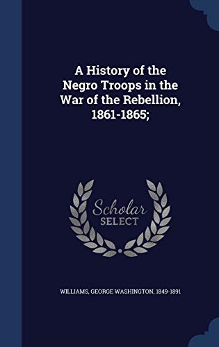 9781340174736: A History of the Negro Troops in the War of the Rebellion, 1861-1865;