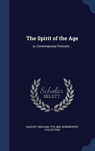 9781340175412: The Spirit of the Age: Or, Contemporary Portraits ..