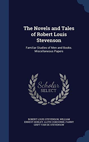 9781340180324: The Novels and Tales of Robert Louis Stevenson: Familiar Studies of Men and Books. Miscellaneous Papers