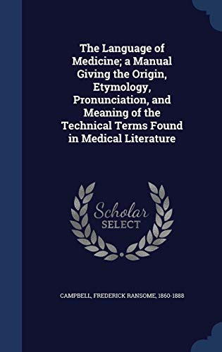 9781340184865: The Language of Medicine; A Manual Giving the Origin, Etymology, Pronunciation, and Meaning of the Technical Terms Found in Medical Literature